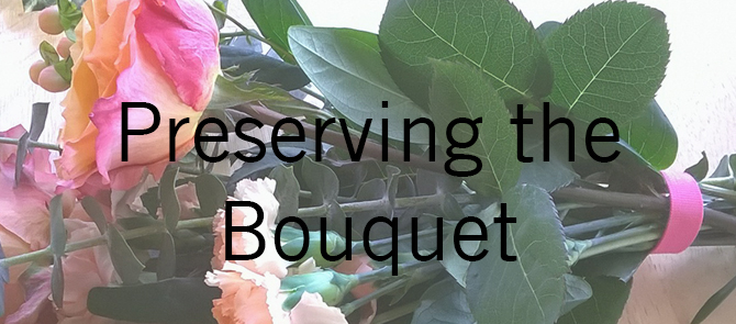 Preserving the Bouquet